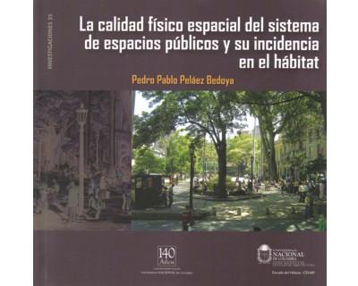 La calidad físico espacial del sistema de espacios públicos y su incidencia en el hábitat