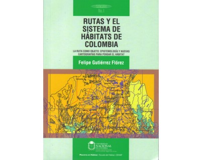 Rutas y el sistema de hábitats de Colombia. La ruta como objeto: epistemología y nuevas cartografías para pensar el hábitat