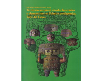 Territorio ancestral, rituales funerarios y chamanismo en Palmira prehispánica, Valle del Cauca.