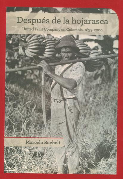 Después de la hojarasca. United fruit Company en Colombia, 1899 - 2000