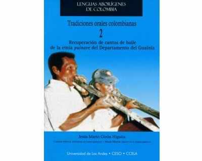 Tradiciones orales colombianas 2. Recuperación de cantos de baile de la etnia puinave del Departamento del Guainía (Incluye CD)