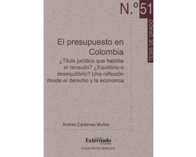 El presupuesto en Colombia. ¿Título jurídico que habilita el recaudo? ¿Equilibrio o desequilibrio? Una reflexión desde el derecho y la economía