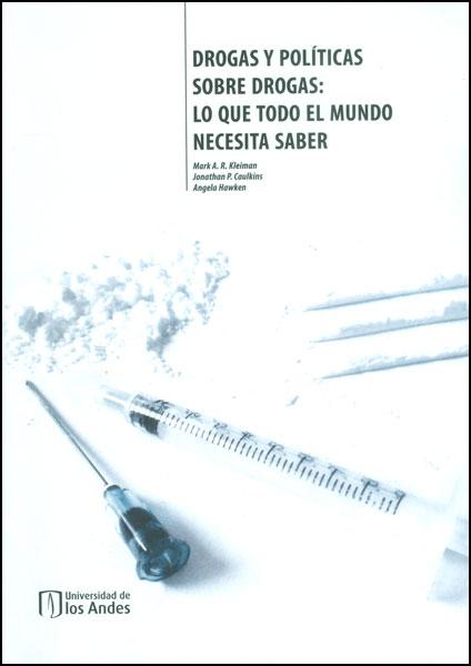 Drogas y políticas sobre drogas: lo que todo el mundo necesita saber