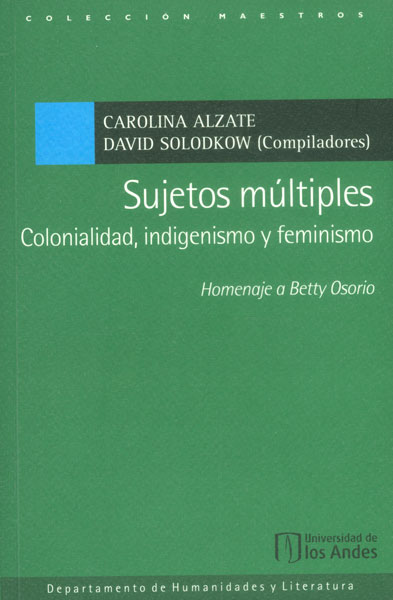 Sujetos múltiples. Colonialidad, indigenismo y feminismo. Homenaje a Betty Osorio