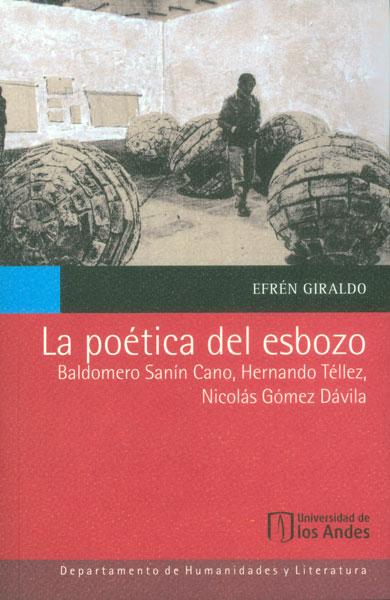 La poética del esbozo: Baldomero Sanín Cano, Hernando Téllez, Nicolás Gómez Dávila