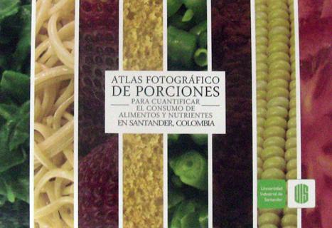 Atlas fotográfico de porciones para cuantificar el consumo de alimentos y nutrientes en Santander, Colombia (Incluye Cd)
