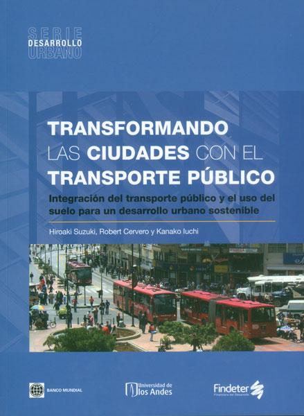 Transformando las ciudades con el transporte público. Integración del transporte público y el uso del suelo para un desarrollo urbano sostenible