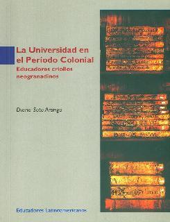 La universidad en el periodo colonial. Educadores criollos neogranadinos