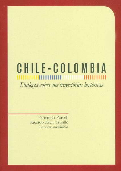 Chile - Colombia. Diálogos sobre sus trayectorias históricas