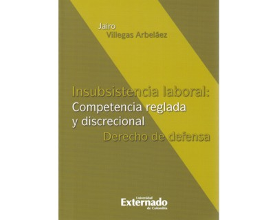 Insubsistencia laboral: Competencia reglada y discrecional. Derecho de defensa
