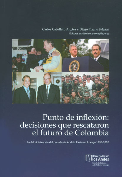 Punto de inflexión: decisiones que rescataron el futuro de Colombia. La administración del presidente Andrés Pastrana Arango 1998 - 2002