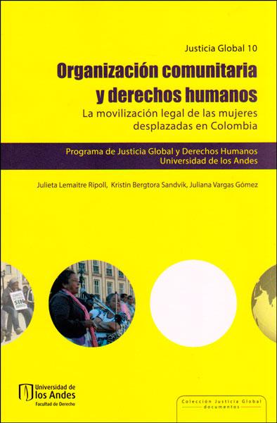 Organización comunitaria y derechos humanos. La movilización legal de las mujeres desplazadas en Colombia