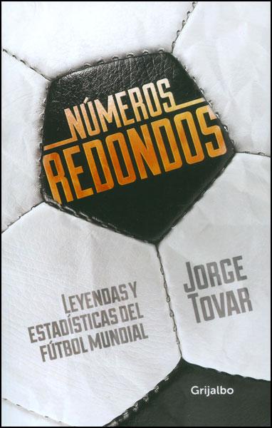 Números redondos. Leyendas y estadísticas del fútbol mundial