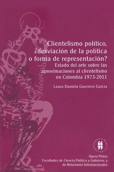 Clientelismo político, ¿desviación de la política o forma de representación? Estado del arte sobre las aproximaciones al clientelismo en Colombia 1973 - 2011