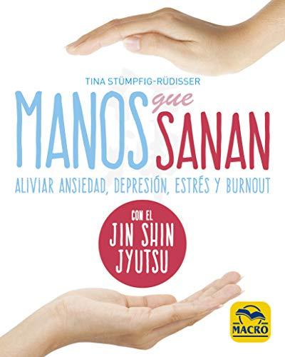 Manos Que Sanan. Aliviar ansiedad, depresión, estrés y burnout