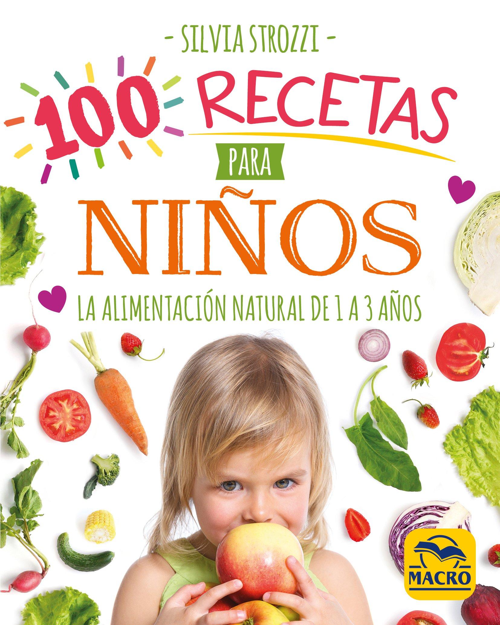 100 Recetas Para Niños. La alimentación natural de 1 a 3 años