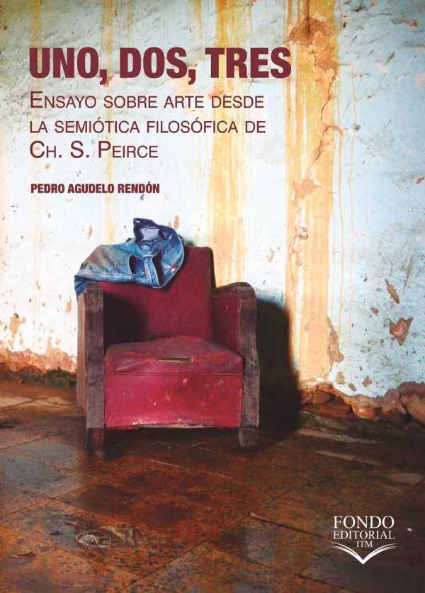 Uno, Dos, Tres. Ensayo sobre arte desde la semiótica filosófica de Ch. S. Peirce