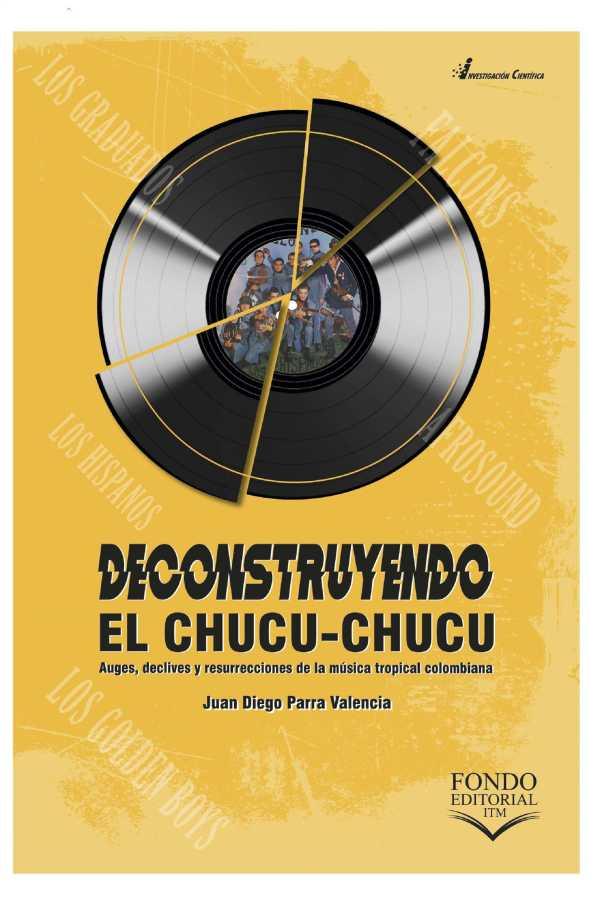 Deconstruyendo el chucu-chucu. Auges, declives y resurrecciones de la música tropical colombiana