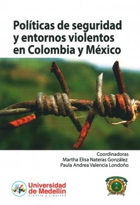 Políticas de seguridad y entornos violentos en Colombia y México