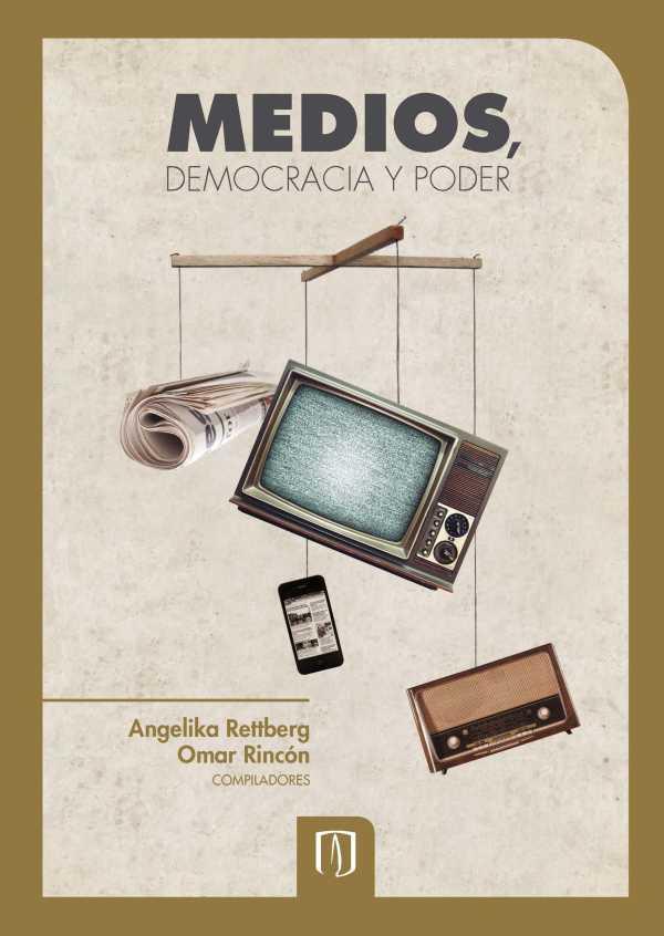 Medios, democracia y poder. Una mirada comparada desde Colombia, Ecuador, Venezuela y Argentina