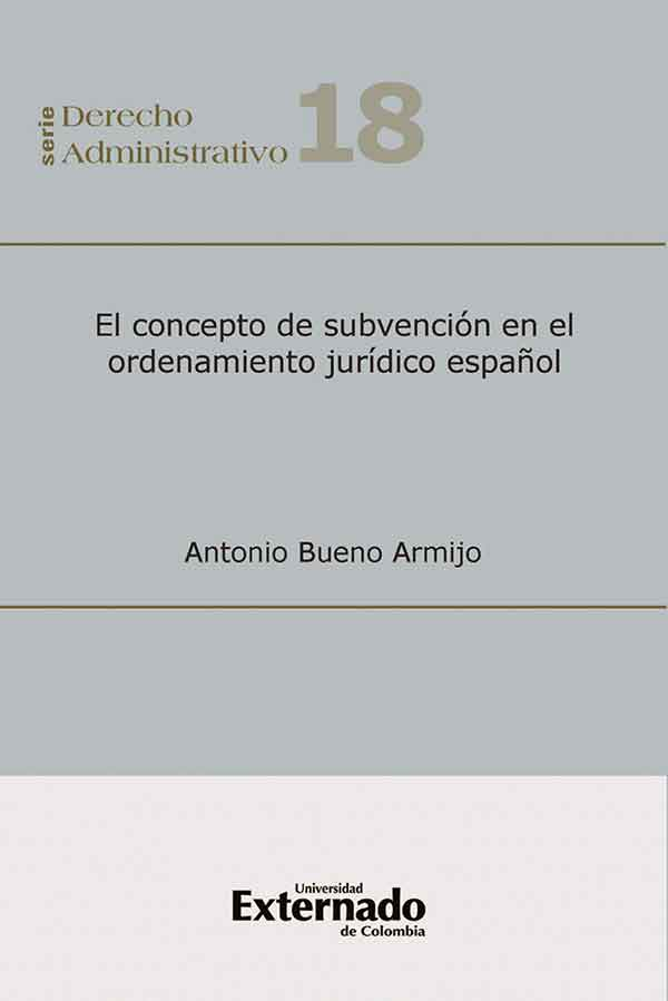 El concepto de subvención en el ordenamiento Jurídico Español. Serie de derecho administrativo N° 18