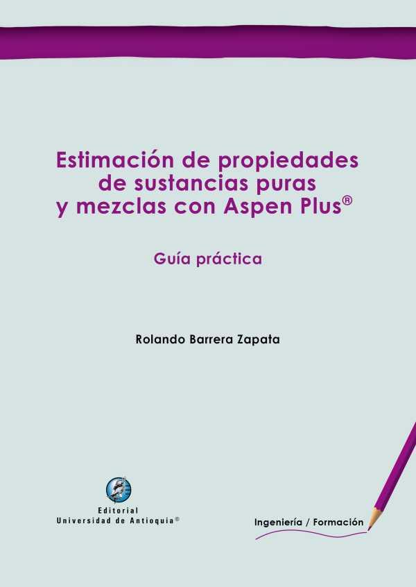 Estimación de propiedades de sustancias puras y mezclas con Aspen Plus®. Guía práctica