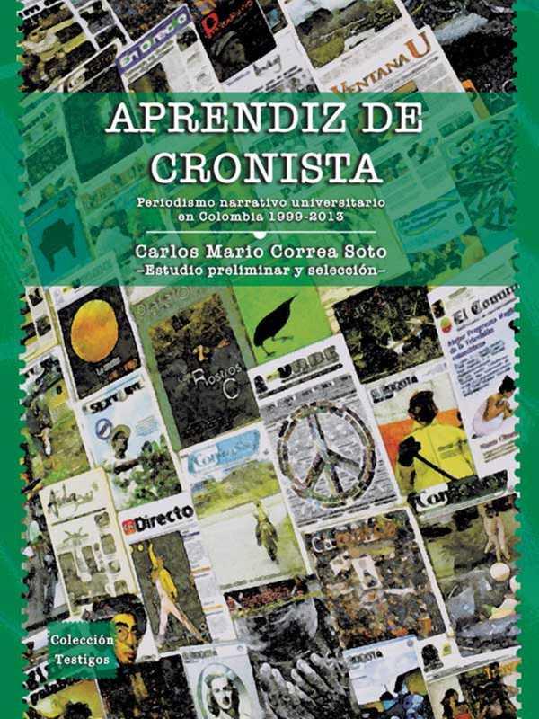 Aprendiz de cronista. Periodismo narrativo universitario en Colombia 1999 - 2013