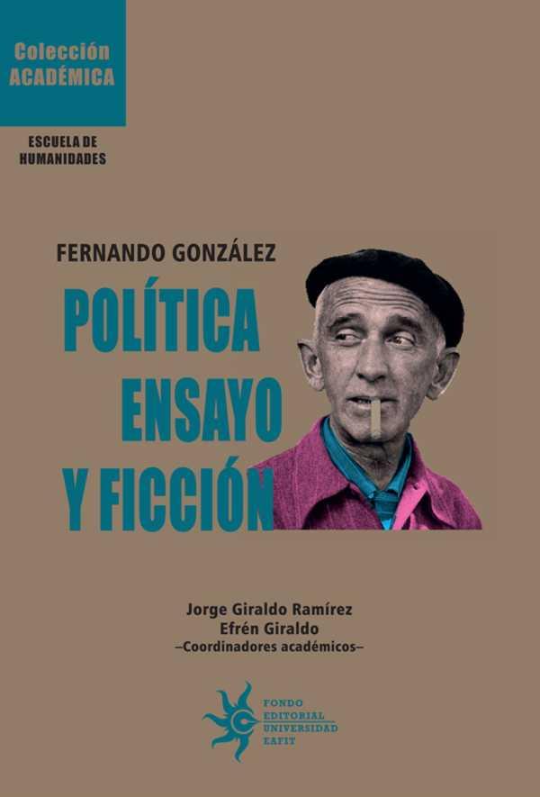Fernando González: Política, ensayo y ficción