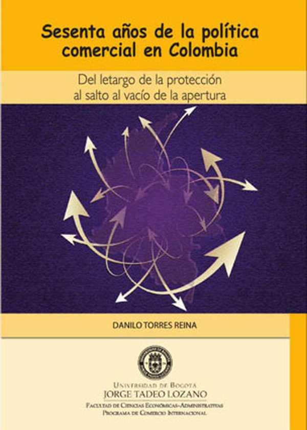Sesenta años de la política comercial en Colombia. Del letargo de la protección al salto al vacío de la apertura