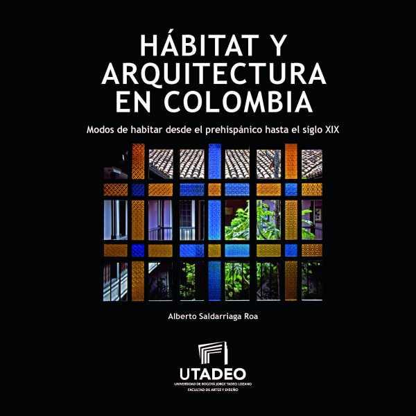 Habitat y arquitectura en Colombia. Sodos de habitar desde el prehispánico hasta el siglo XIX