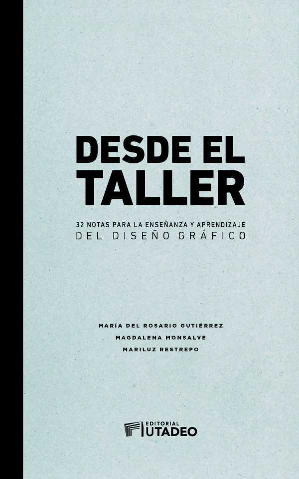 Desde el taller: 32 notas para la enseñanza y el aprendizaje del diseño gráfico