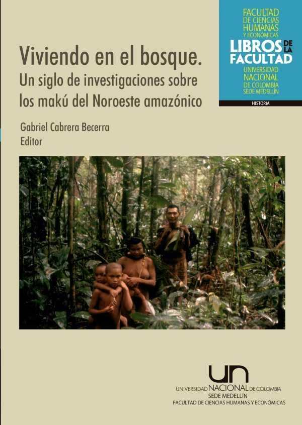 Viviendo en el bosque. Un siglo de investigaciones sobre los makú del noroeste amazónico