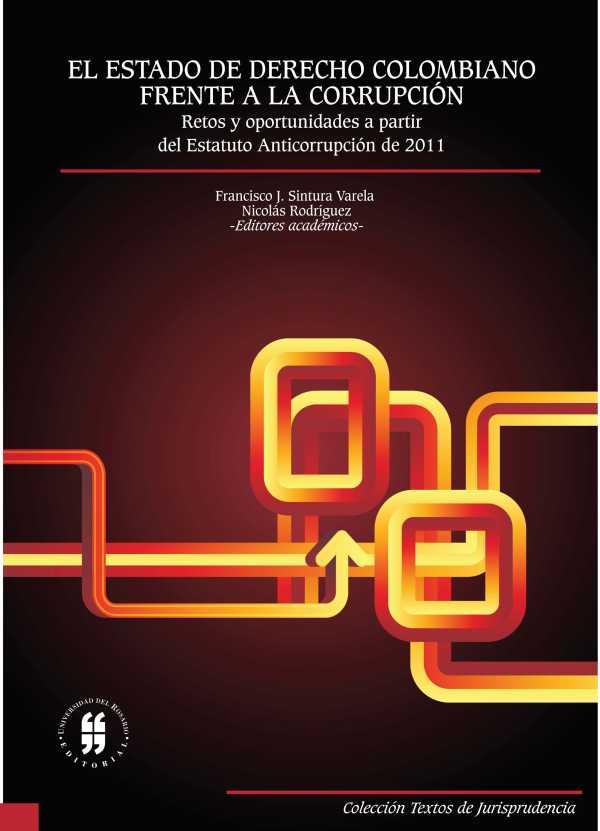 El Estado de Derecho colombiano frente a la corrupción. Retos y oportunidades a partir del Estatuto Anticorrupción de 2011
