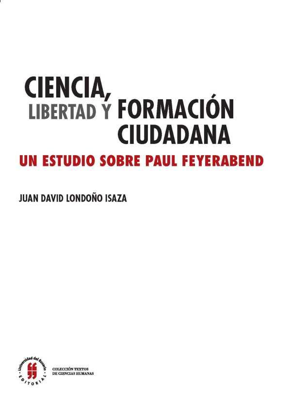Ciencia, libertad y formación ciudadana. Un estudio sobre Paul Feyerabend Ciencia