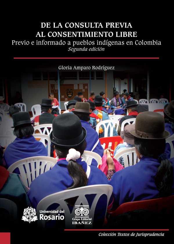 De la consulta previa al consentimiento libre. Previo e informado a pueblos indígenas en Colombia. Segunda edición