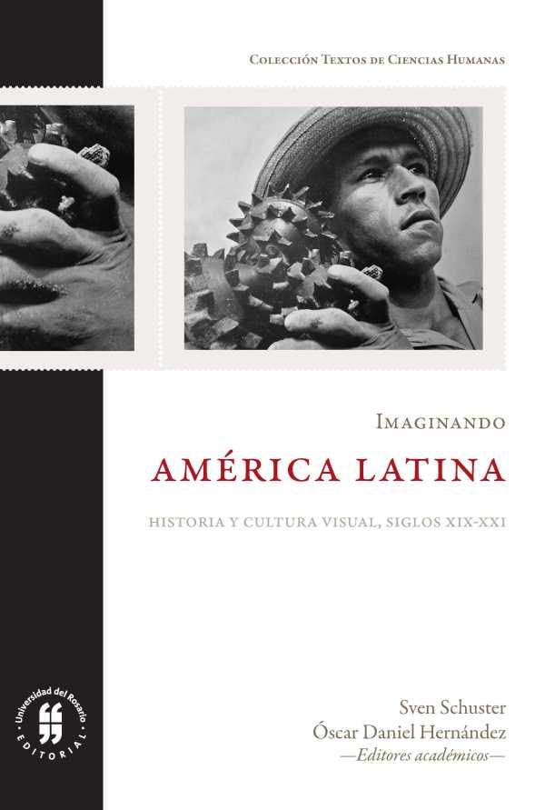 Imaginando América Latina. Historia y cultura visual, siglos XIX-XXI