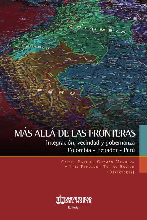 Más allá de las fronteras: Integración, vecindad y gobernanza. Colombia-Ecuador-Perú