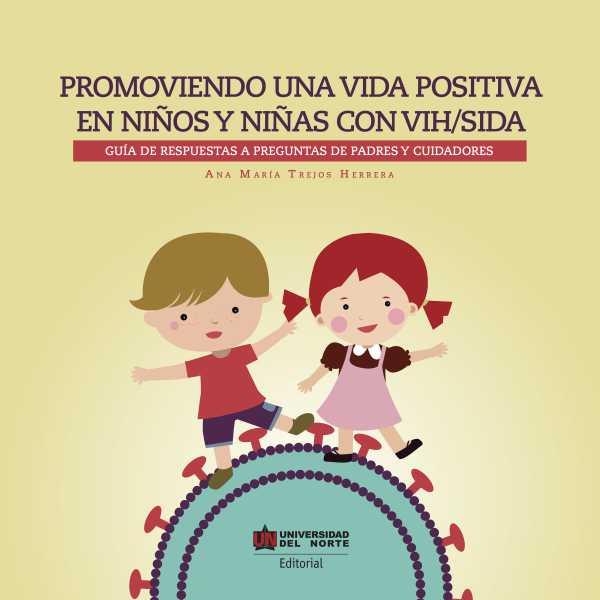 Promoviendo una vida positiva en niños y niñas con VIH/sida. Guía de respuestas a preguntas de padres y cuidadores