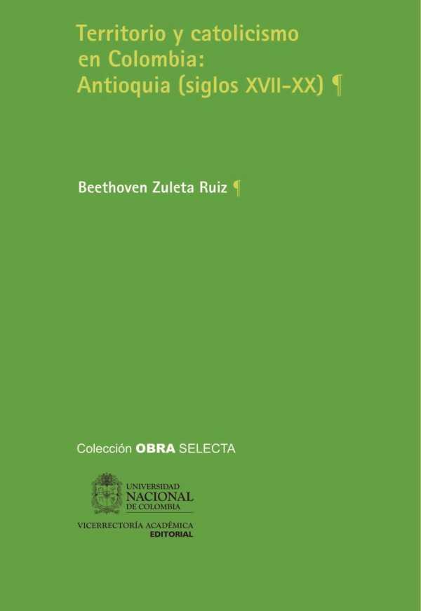 Territorio y catolicismo en Colombia: Antioquia (siglos XVII - XX)