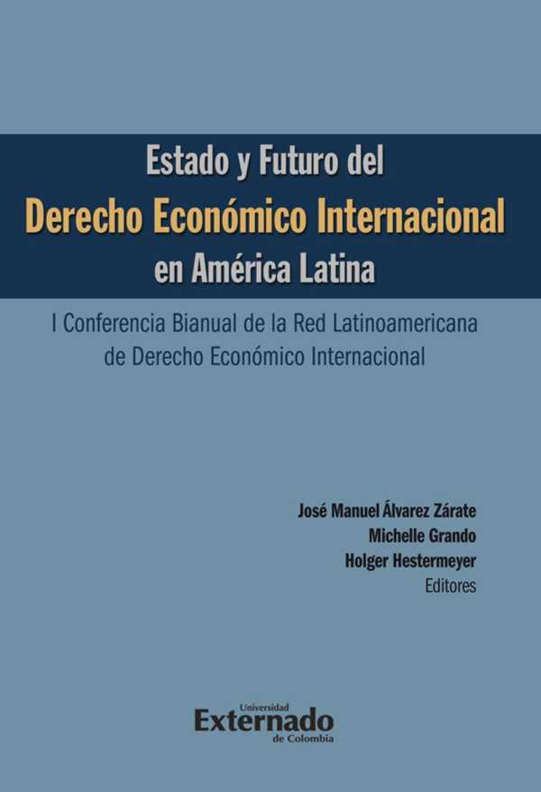 Estado y futuro del derecho económico Internacional en América Latina. I conferencia bianual de la red Latinoamericana de Derecho Económico Internacional