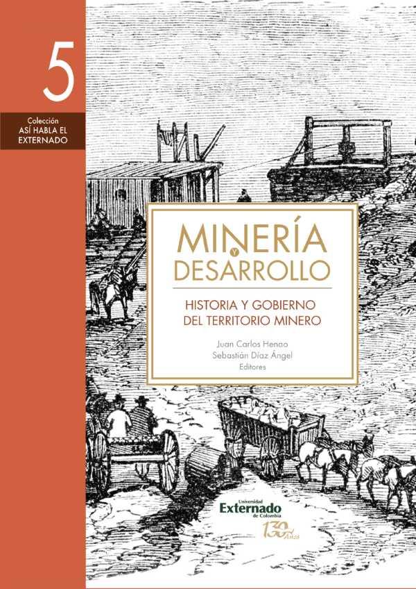 Minería y desarrollo. Tomo 5. Historia y gobierno del territorio minero