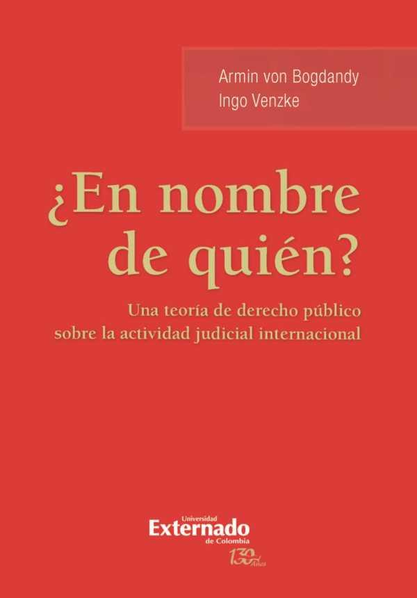 ¿En nombre de quién? . Una teoría de derecho público sobre la actividad judicial internacional