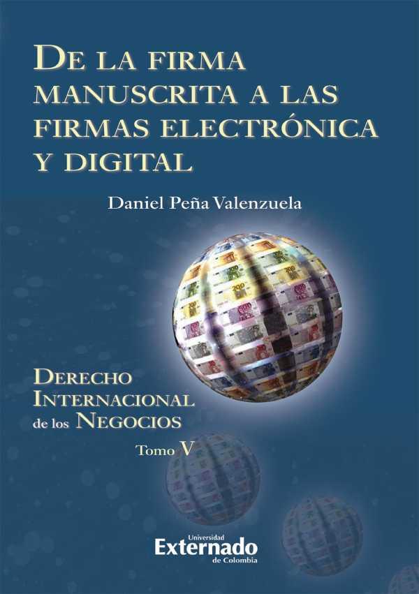 De la firma manuscrita a las firmas electrónica y digital. Derecho internacional de los negocios. Tomo V