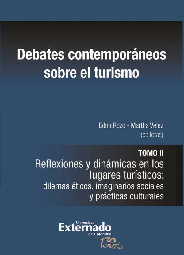 Debates contemporáneos sobre el turismo. Tomo II. Reflexiones y dinámicas en los lugares turísticos: dilemas éticos, imaginarios sociales y prácticas culturales