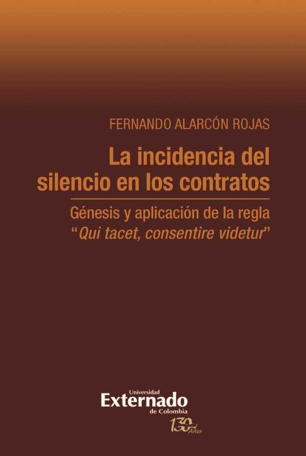 """La incidencia del silencio en los contratos. Génesis y aplicación de la regla """"Qui tacet, consentire videtur"""""""