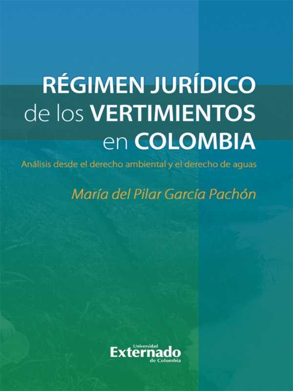 Régimen jurídico de los vertimientos en Colombia. Análisis desde el derecho ambiental y el derecho de aguas