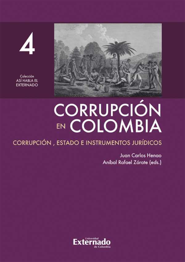 Corrupción en Colombia - Tomo IV: Corrupción, Estado e Instrumentos Jurídicos
