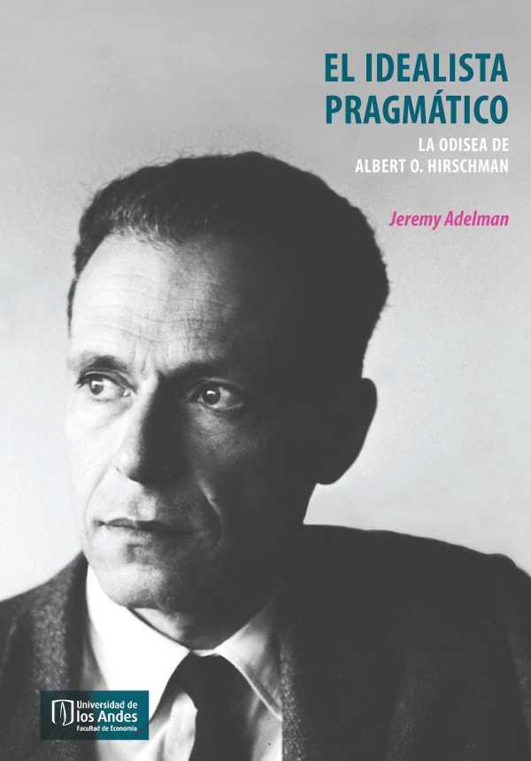 El idealista pragmático. La odisea de Albert O. Hirschman