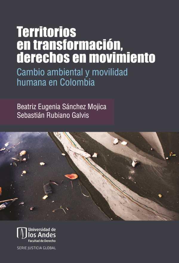 Territorios en transformación, derechos en movimiento. Cambio ambiental y movilidad humana en Colombia. Primera edición