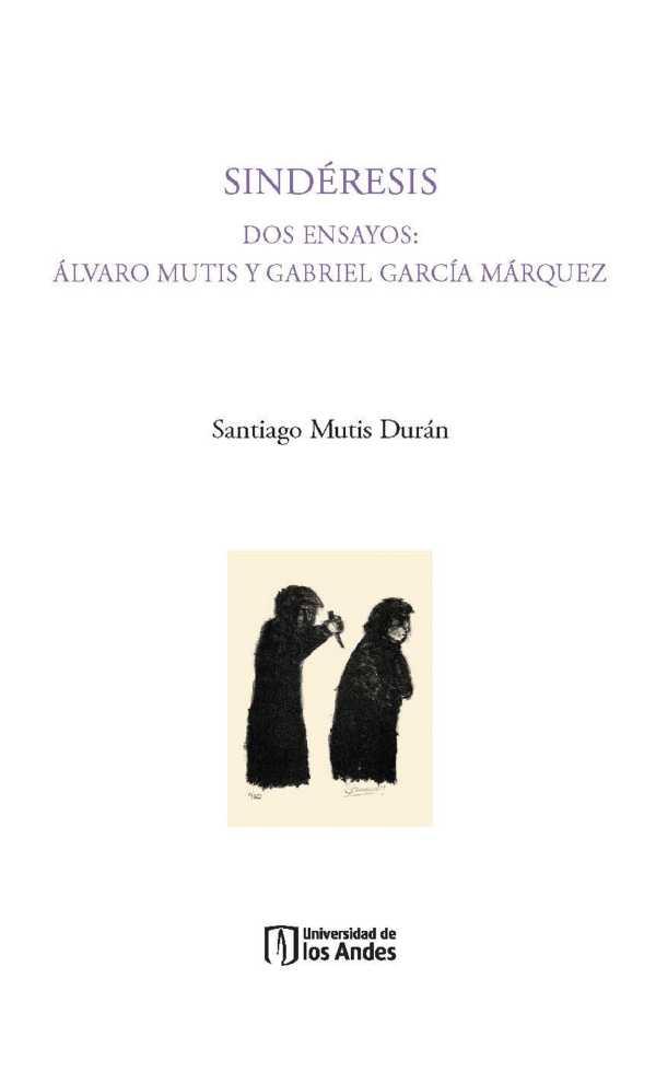 Sindéresis. Dos ensayos: Álvaro Mutis, Gabriel García Márquez. Primera edición